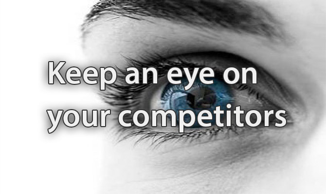 Keep an eye on  your competitors